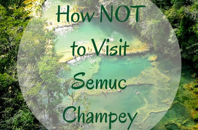 How NOT to Visit Semuc Champey
