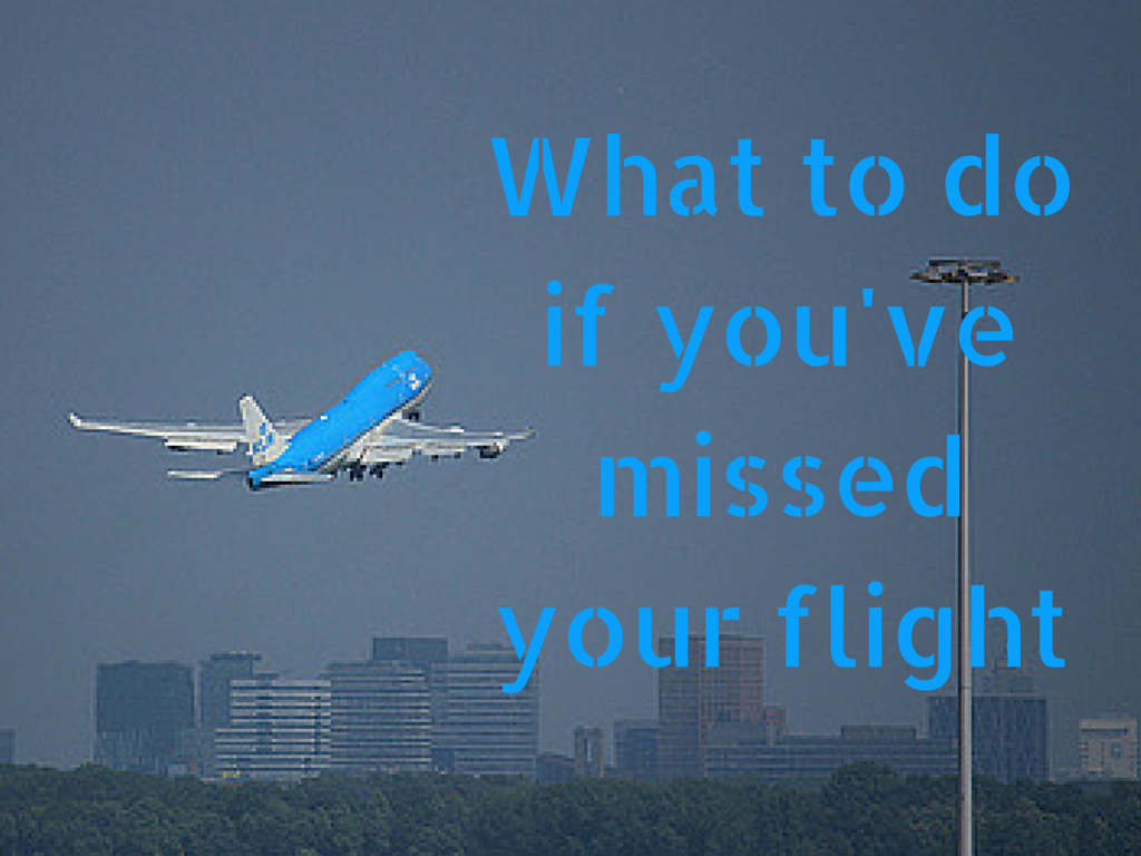 What to do if you've missed your flight