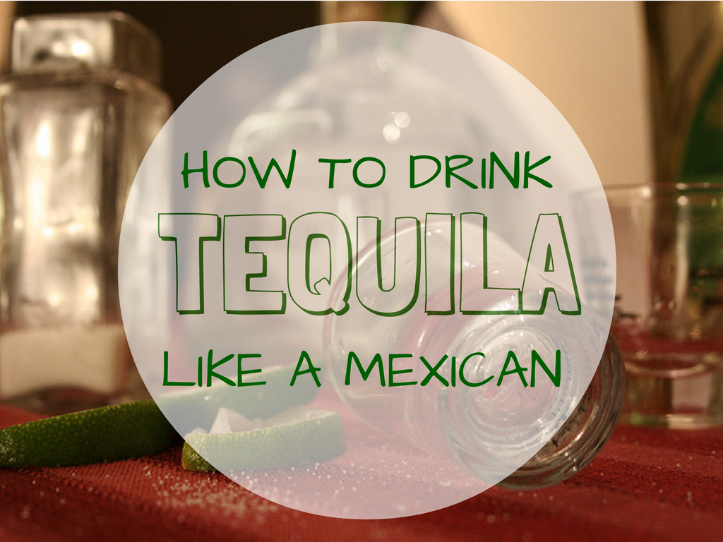 How to Drink Tequila Like a Mexican