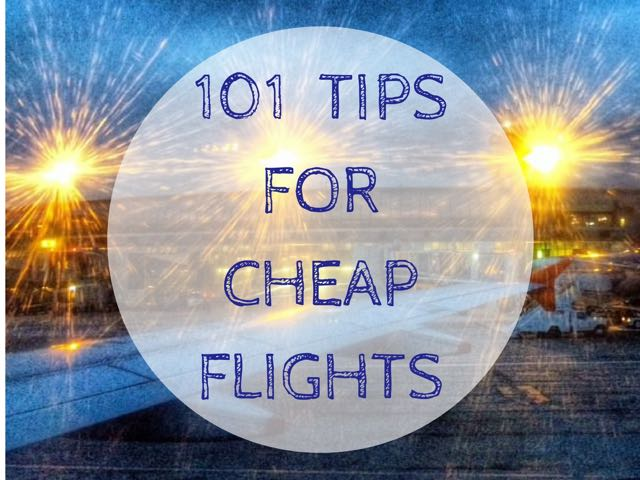 101 TIPS FOR CHEAP FLIGHTS