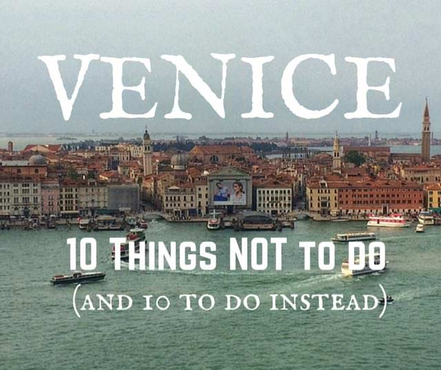 Alternative Venice 10 Things Not To Do And 10 To Do Instead Indiana Jo