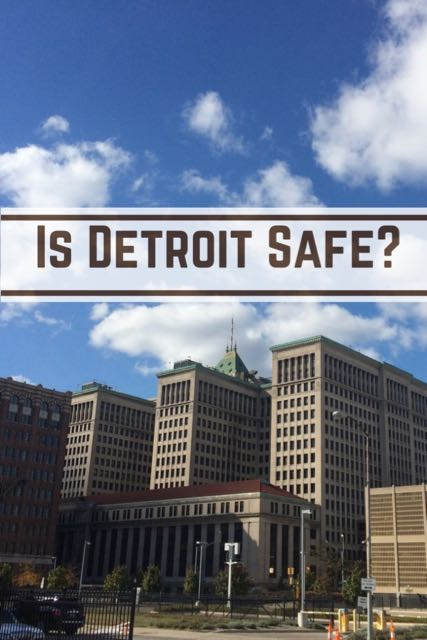 Is Detroit Safe - the answer from someone who's been