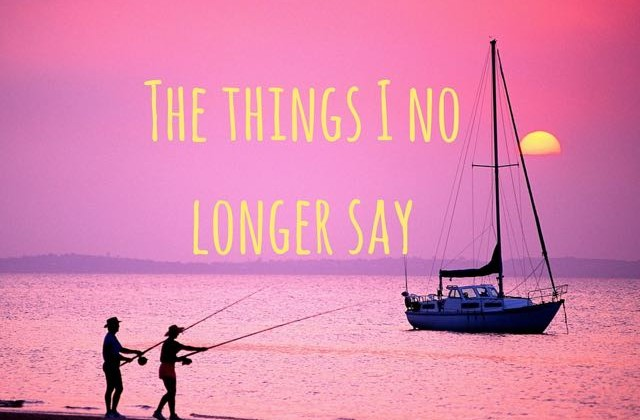 The Things I No Longer Say