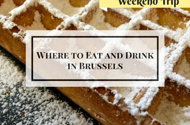 Where to Eat and Drink in Brussels on a Weekend Trip