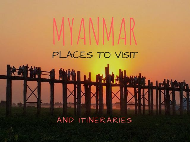 Myanmar Itinerary and Places to visit in Myanmar