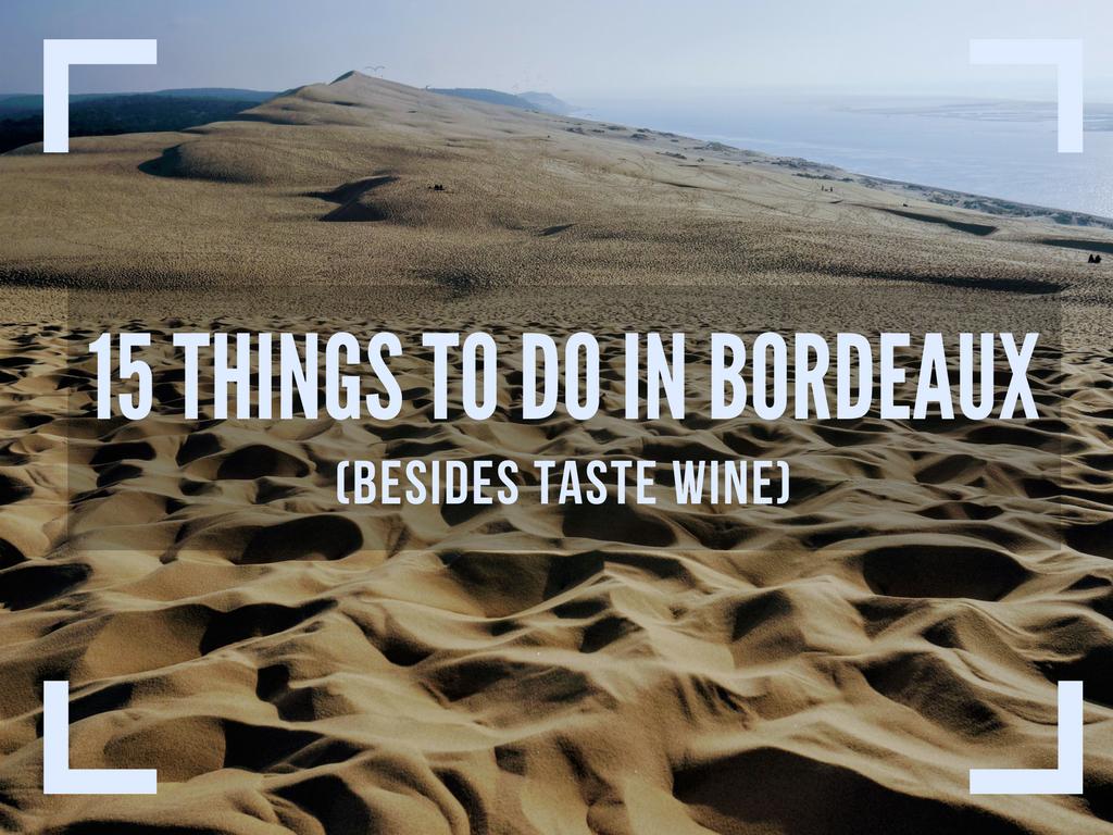 15 Things To Do in Bordeaux (Besides Taste Wine)