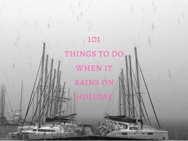 101 Things To Do When it Rains on Holiday
