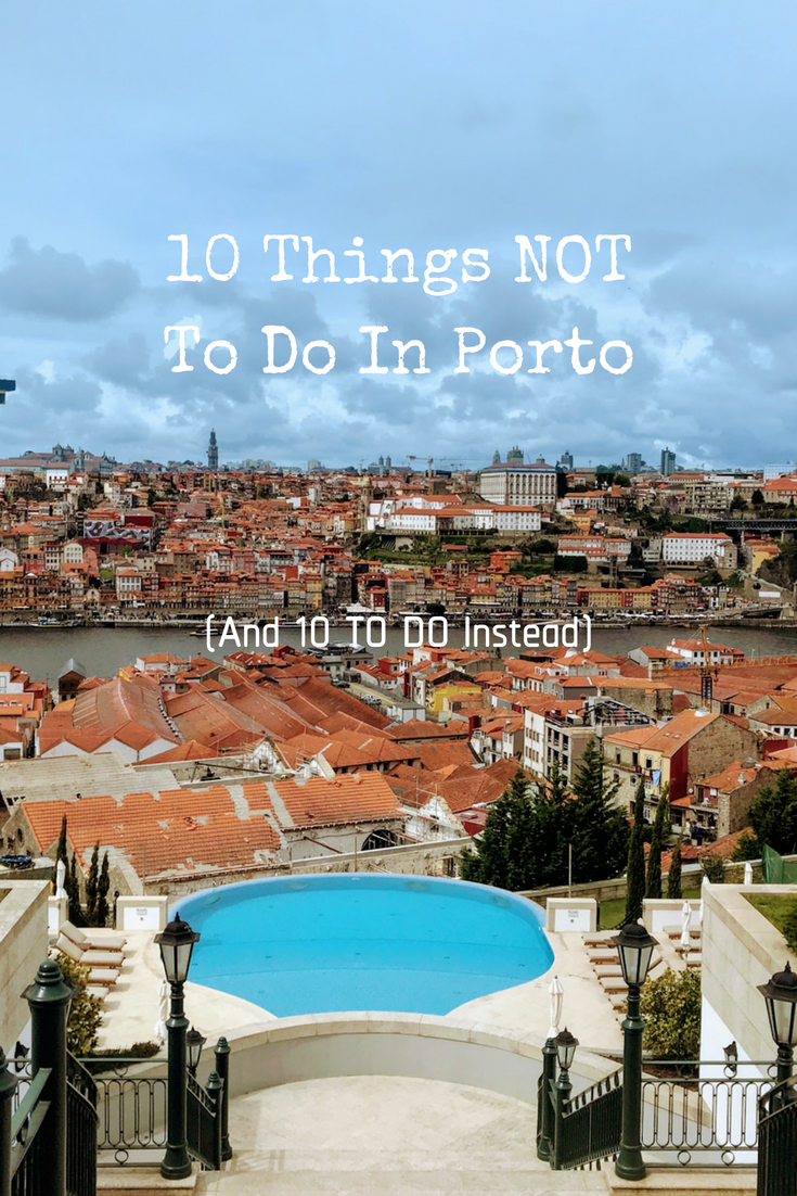 10 Things Not To Do In Porto And 10 To Do Instead Indiana Jo