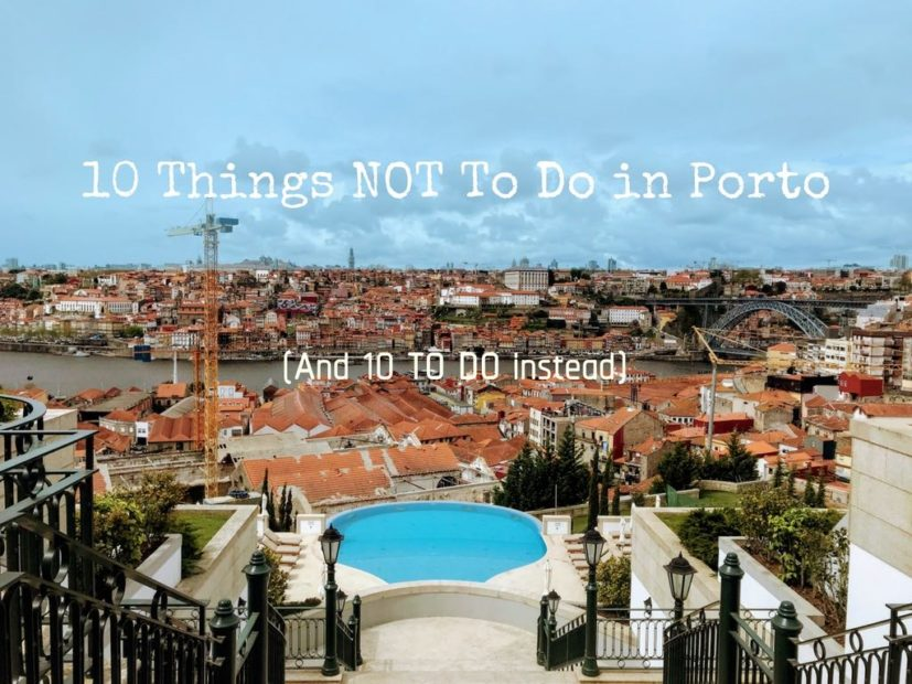 10 Things NOT To Do in Porto (and 10 To Do Instead) | Indiana Jo